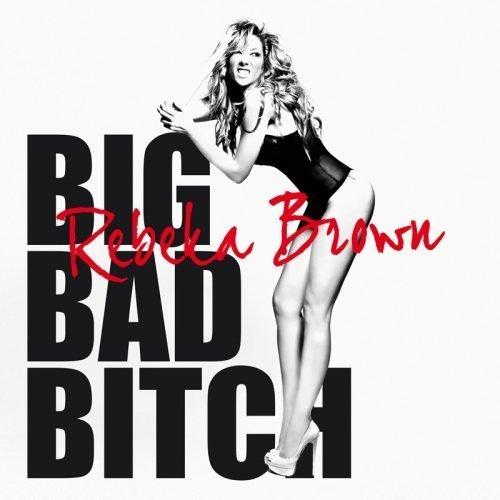 Rebeka Brown - Big Bad Bitch