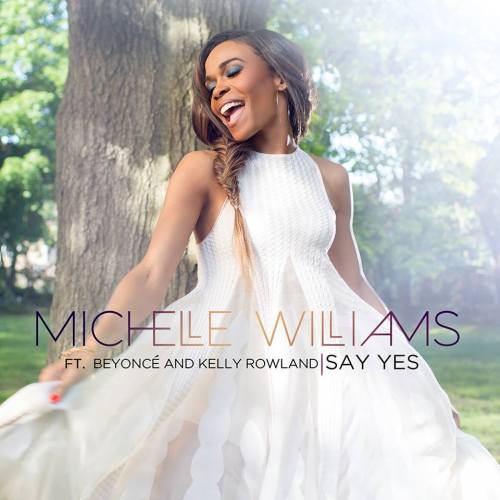 Michelle Williams - Say Yes ft. Beyoncé & Kelly Rowland