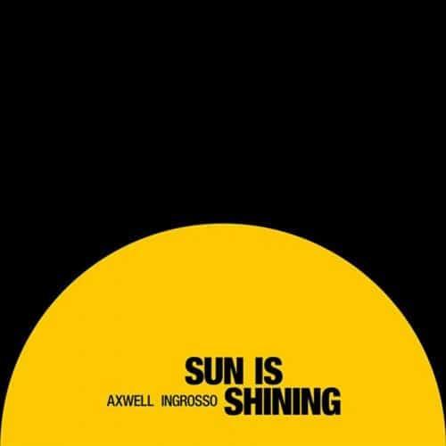 Axwell Ʌ Ingrosso - Sun Is Shining