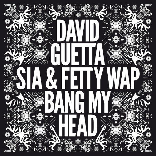 David Guetta, Sia & Fetty Wap - Bang My Head