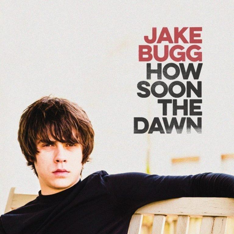 Jake Bugg - How Soon The Dawn