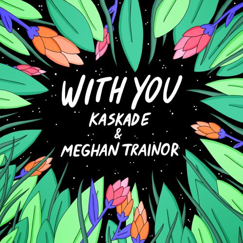 Kaskade & Meghan Trainor - With You