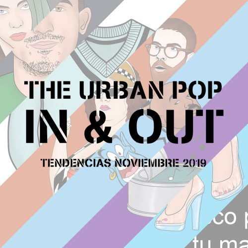 The Urban Pop In & Out: Tendencias Noviembre 2019