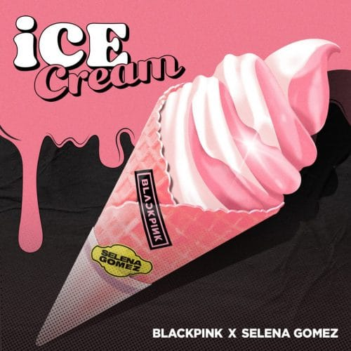 BLACKPINK - Ice Cream (with Selena Gomez)